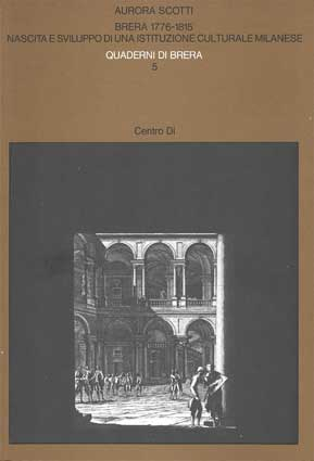 BRERA  1776-1815 NASCITA  E SVILUPPO  DI UNA ISTITUZIONE CULTURALE MILANESE